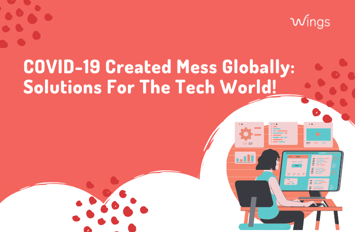 COVID-19 Created Mess Globally: Solutions For The Tech World!