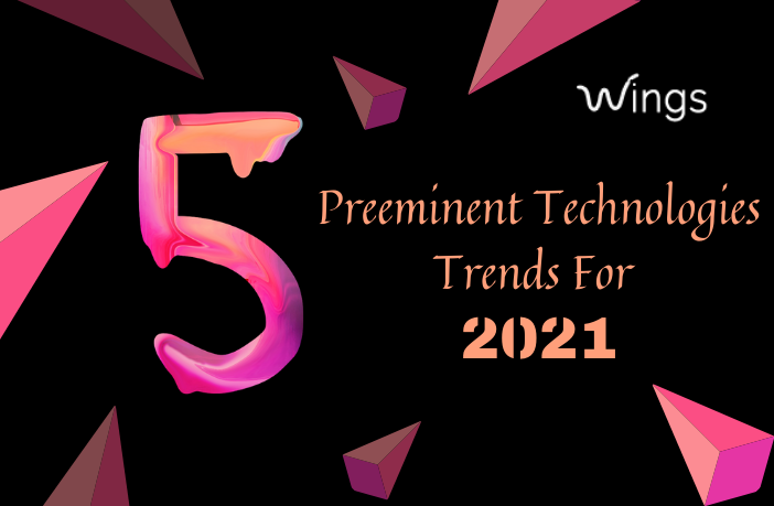 5 Preeminent Technologies Trends For 2021