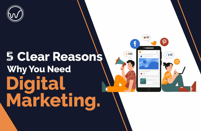 5 Clear Reasons Why You Need Digital Marketing.